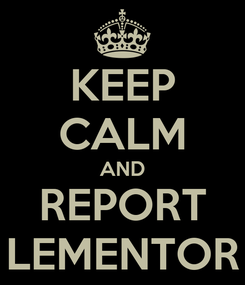 Poster: KEEP CALM AND REPORT LEMENTOR