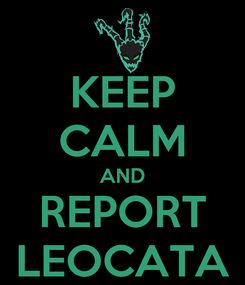 Poster: KEEP CALM AND REPORT LEOCATA