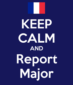 Poster: KEEP CALM AND Report Major
