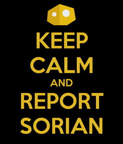 Poster: KEEP CALM AND REPORT SORIAN