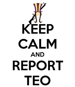 Poster: KEEP CALM AND REPORT TEO