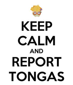 Poster: KEEP CALM AND REPORT TONGAS
