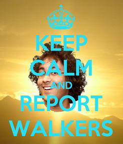 Poster: KEEP CALM AND REPORT WALKERS