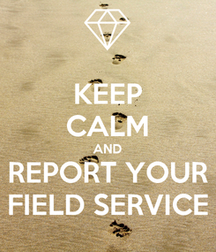 Poster: KEEP CALM AND REPORT YOUR FIELD SERVICE