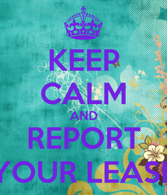 Poster: KEEP CALM AND REPORT YOUR LEASE