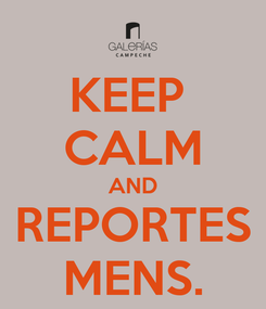 Poster: KEEP  CALM AND REPORTES MENS.