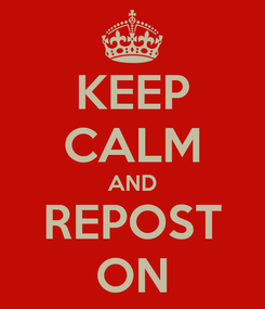 Poster: KEEP CALM AND REPOST ON