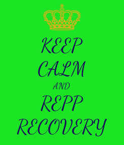 Poster: KEEP CALM AND REPP RECOVERY