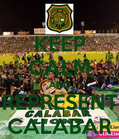 Poster: KEEP CALM AND REPRESENT CALABAR