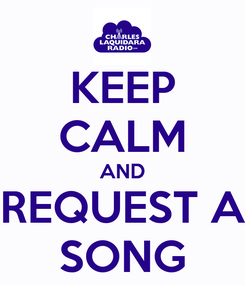 Poster: KEEP CALM AND REQUEST A SONG