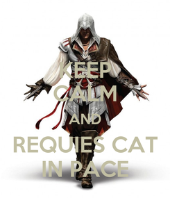 Poster: KEEP CALM AND REQUIES CAT IN PACE