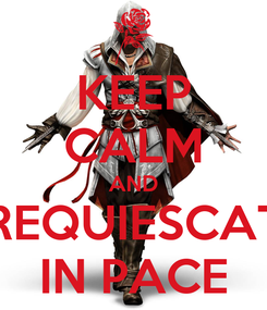 Poster: KEEP CALM AND REQUIESCAT IN PACE