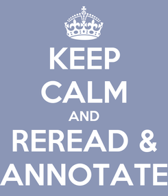 Poster: KEEP CALM AND REREAD & ANNOTATE