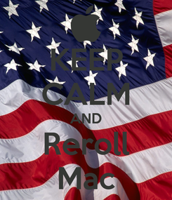 Poster: KEEP CALM AND Reroll Mac