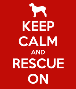 Poster: KEEP CALM AND RESCUE ON
