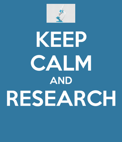 Poster: KEEP CALM AND RESEARCH