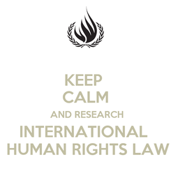 Poster: KEEP  CALM  AND RESEARCH INTERNATIONAL   HUMAN RIGHTS LAW