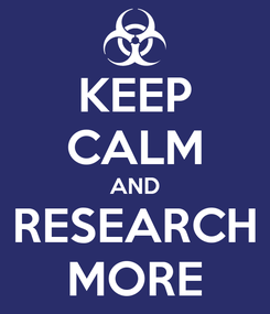 Poster: KEEP CALM AND RESEARCH MORE