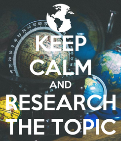 Poster: KEEP CALM AND RESEARCH THE TOPIC