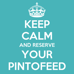 Poster: KEEP CALM AND RESERVE YOUR PINTOFEED