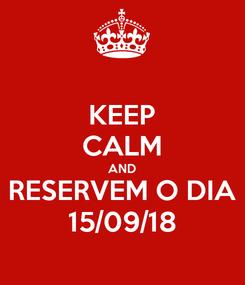 Poster: KEEP CALM AND RESERVEM O DIA 15/09/18