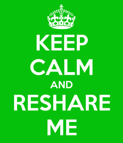 Poster: KEEP CALM AND RESHARE ME