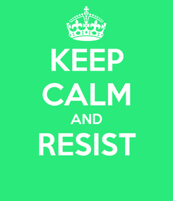 Poster: KEEP CALM AND RESIST