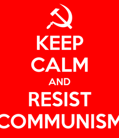 Poster: KEEP CALM AND RESIST COMMUNISM