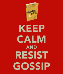 Poster: KEEP CALM AND RESIST GOSSIP