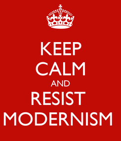 Poster: KEEP CALM AND RESIST  MODERNISM
