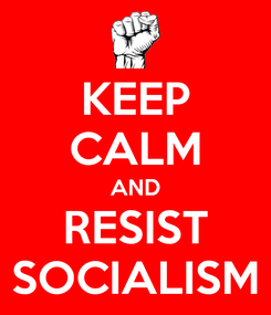 Poster: KEEP CALM AND RESIST SOCIALISM