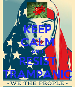 Poster: KEEP CALM AND RESIST TRAMPANIC