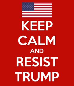 Poster: KEEP CALM AND RESIST TRUMP