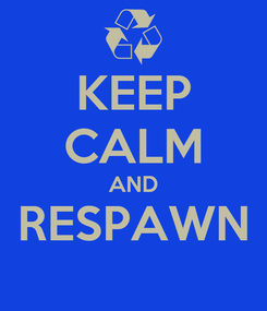 Poster: KEEP CALM AND RESPAWN