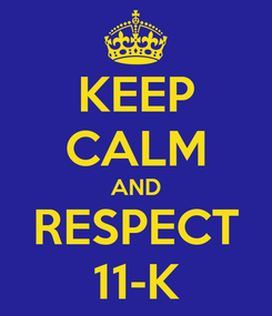 Poster: KEEP CALM AND RESPECT 11-K