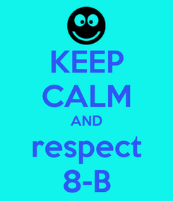 Poster: KEEP CALM AND respect 8-B