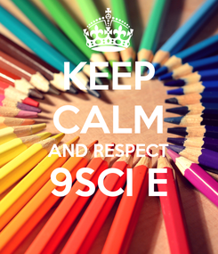 Poster: KEEP CALM AND RESPECT 9SCI E