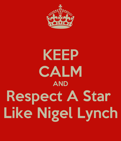 Poster: KEEP CALM AND Respect A Star  Like Nigel Lynch