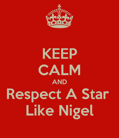 Poster: KEEP CALM AND Respect A Star  Like Nigel