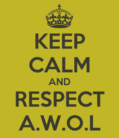 Poster: KEEP CALM AND RESPECT A.W.O.L