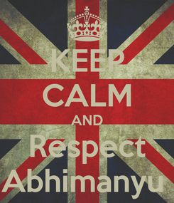 Poster: KEEP CALM AND Respect Abhimanyu