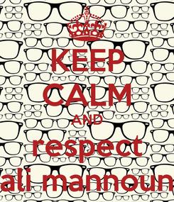 Poster: KEEP CALM AND respect ali mannoun