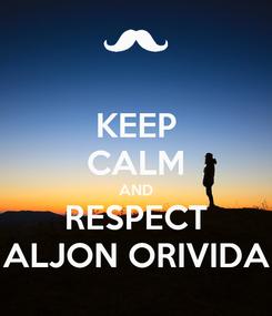 Poster: KEEP CALM AND RESPECT ALJON ORIVIDA