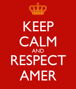 Poster: KEEP CALM AND RESPECT AMER