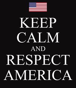 Poster: KEEP CALM AND RESPECT AMERICA