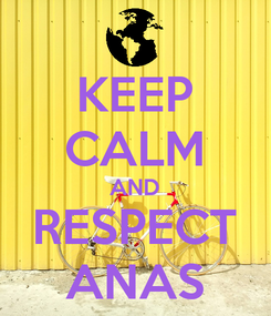 Poster: KEEP CALM AND RESPECT ANAS