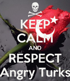 Poster: KEEP CALM AND RESPECT Angry Turks