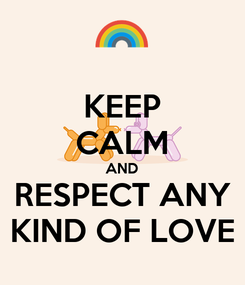Poster: KEEP CALM AND RESPECT ANY KIND OF LOVE