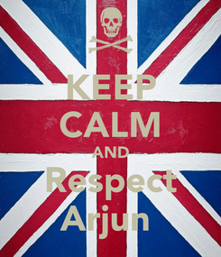 Poster: KEEP CALM AND Respect Arjun