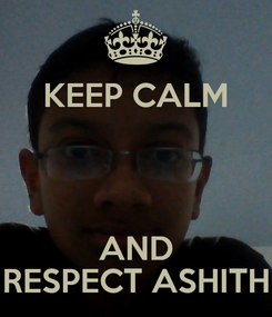 Poster: KEEP CALM   AND RESPECT ASHITH